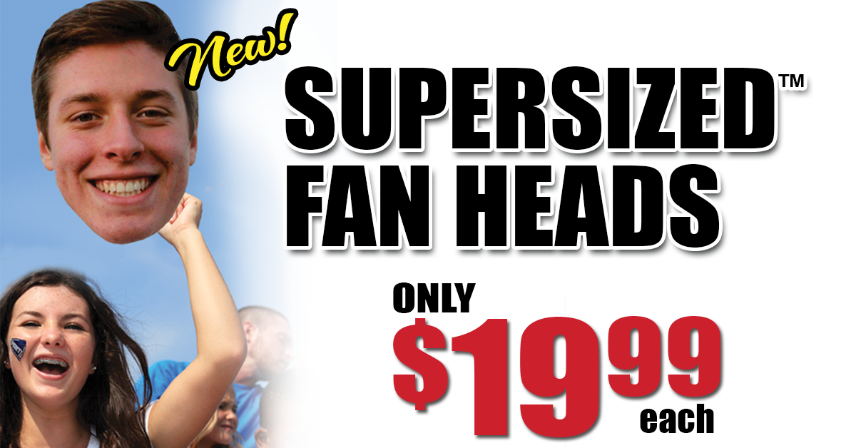 NEW! Supersized Fan Heads!
